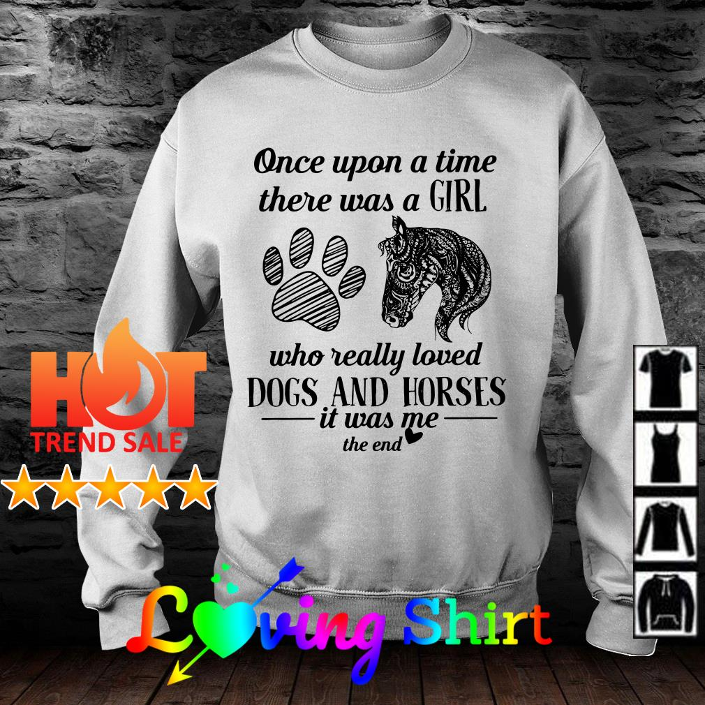 Once upon a time there was a girl who really loved dogs and horses shirt