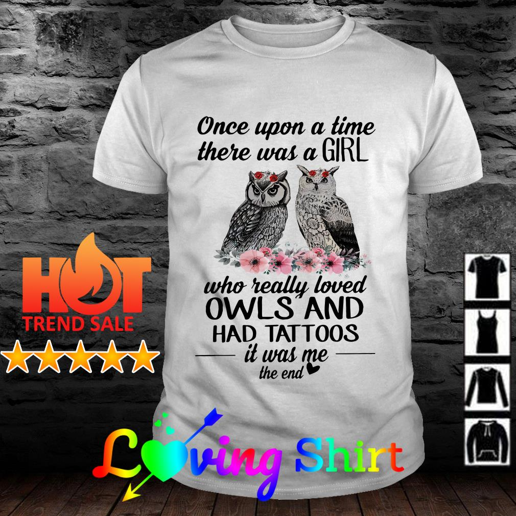 Once upon a time there was a girl who really loved owls and has tattoos shirt