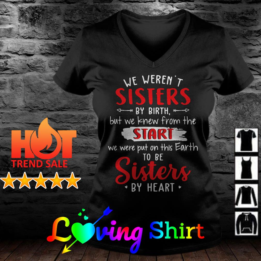We weren't sisters by birth but we know from the start we were put on this earth shirt
