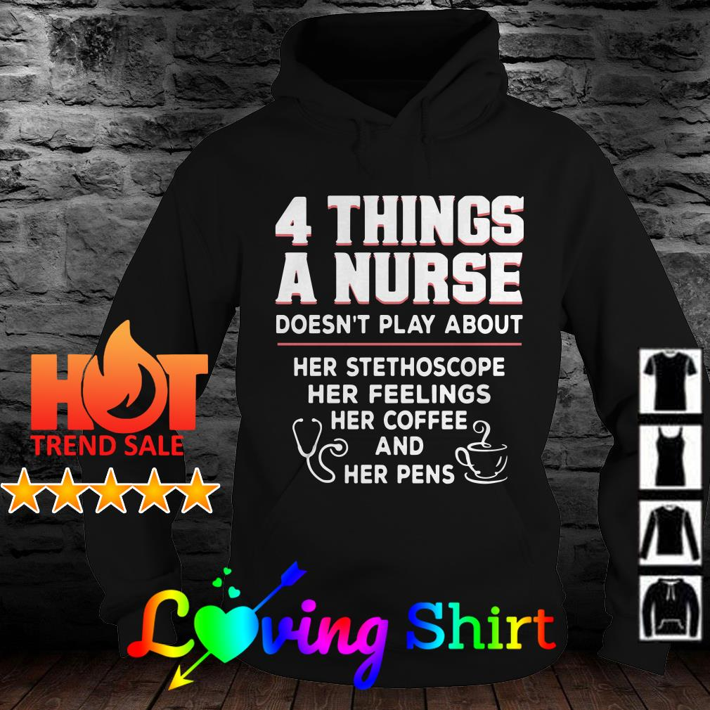 4 thing a nurse doesn't play about her stethoscope her feelings shirt