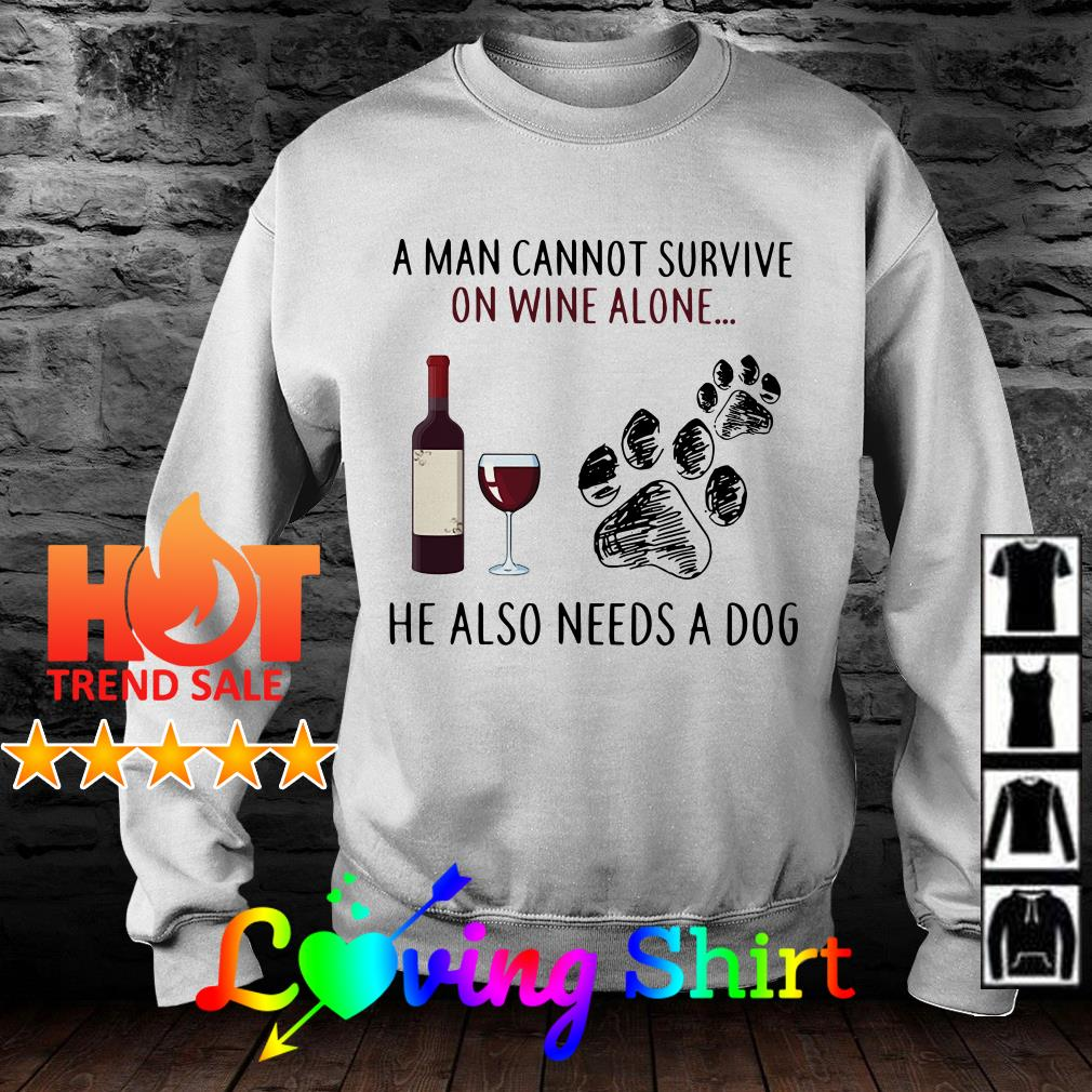 A man cannot survive on wine alone she also needs a dog shirt