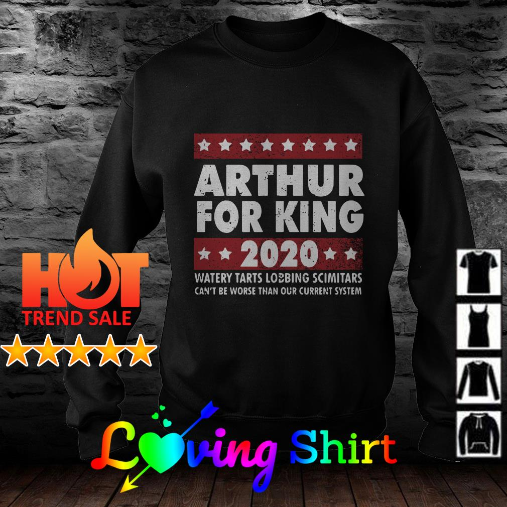 Arthur for king 2020 watery tarts lobbing scimitars can't be worse than shirt