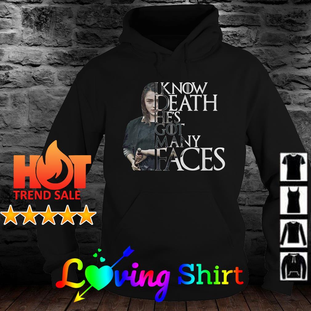 Arya Stark I know death he's got many faces shirt