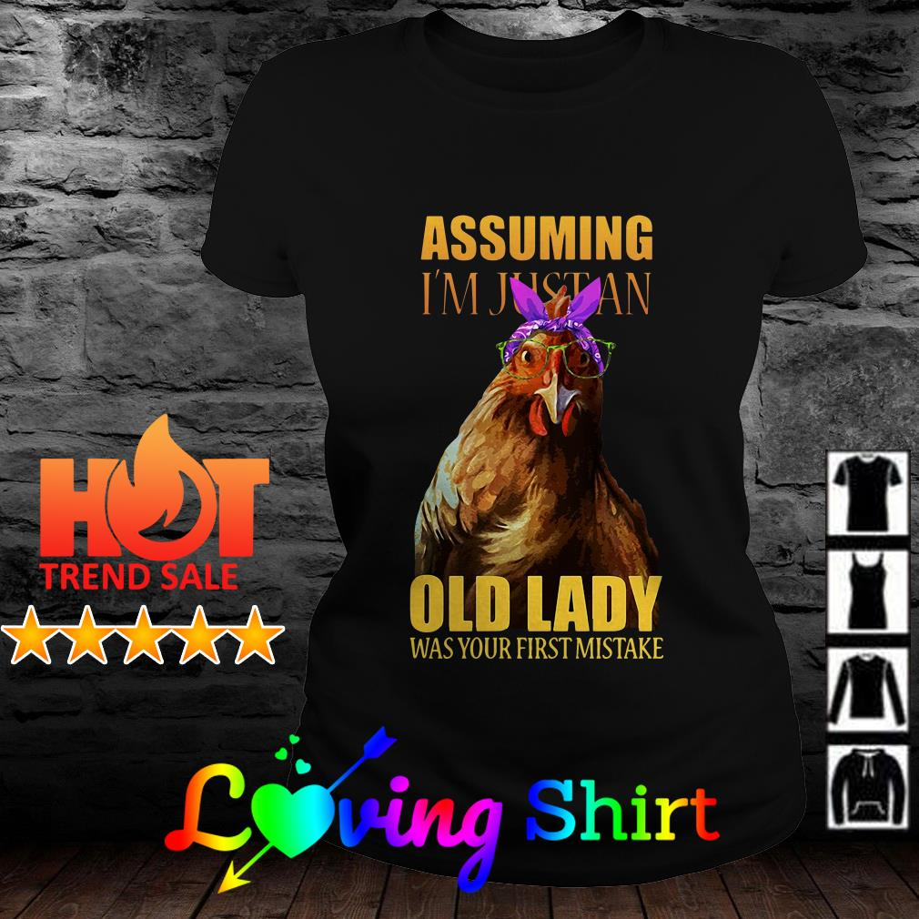 Chicken assuming I'm just an old lady was your first mistake shirt