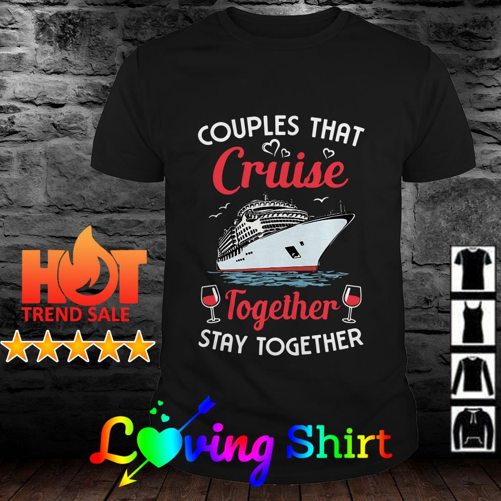 Couples that cruise together stay together shirt