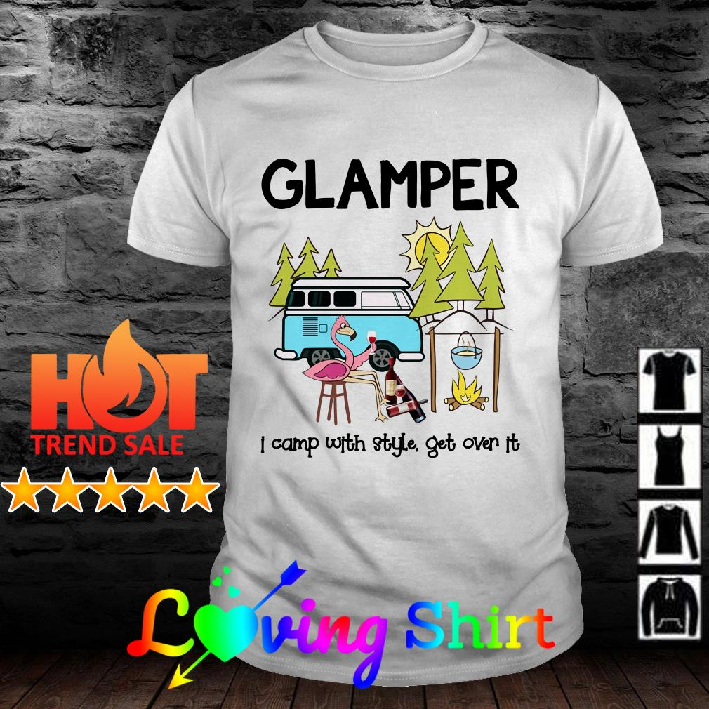 Flamingo Glamper I camp with style get over it shirt