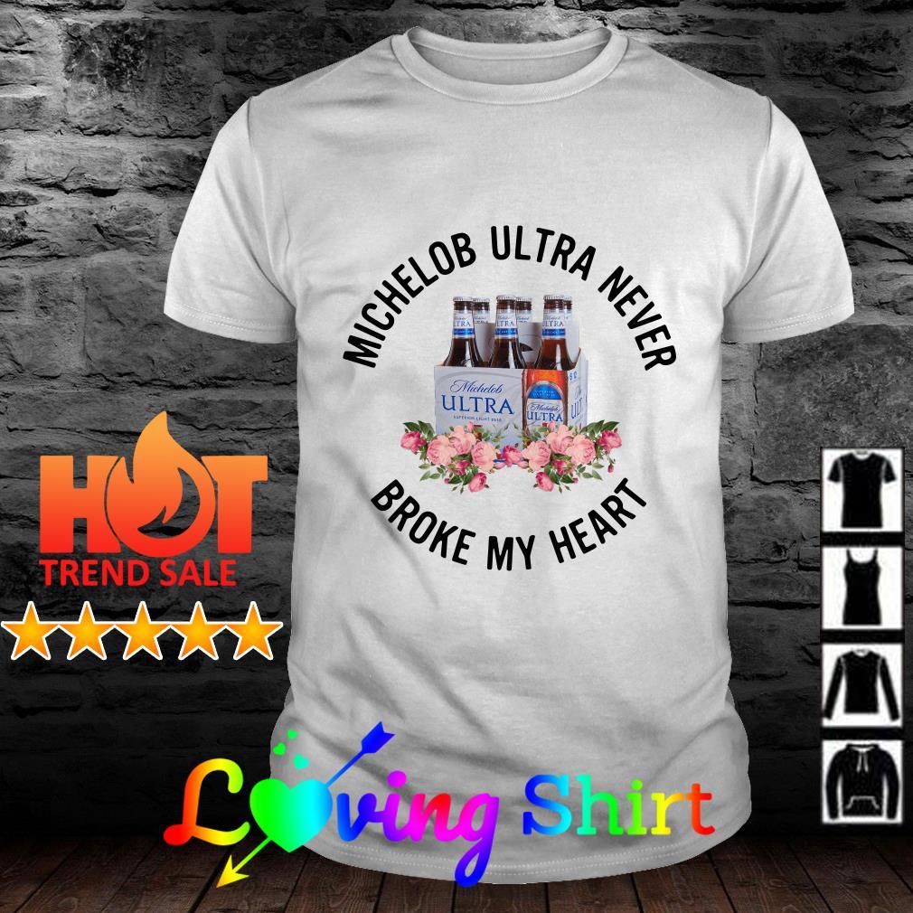 Flower Michelob Ultra never broke my heart shirt