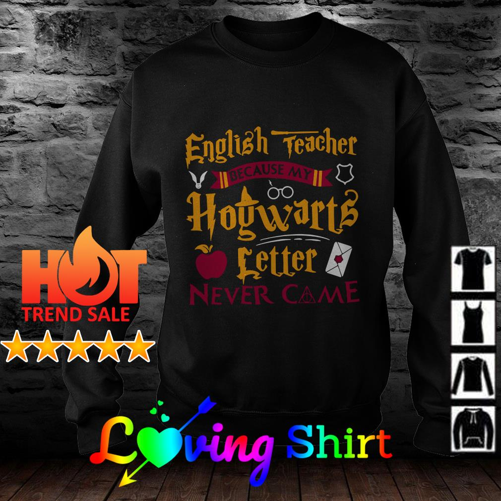 Harry Potter english teacher because Hogwarts letter never came shirt