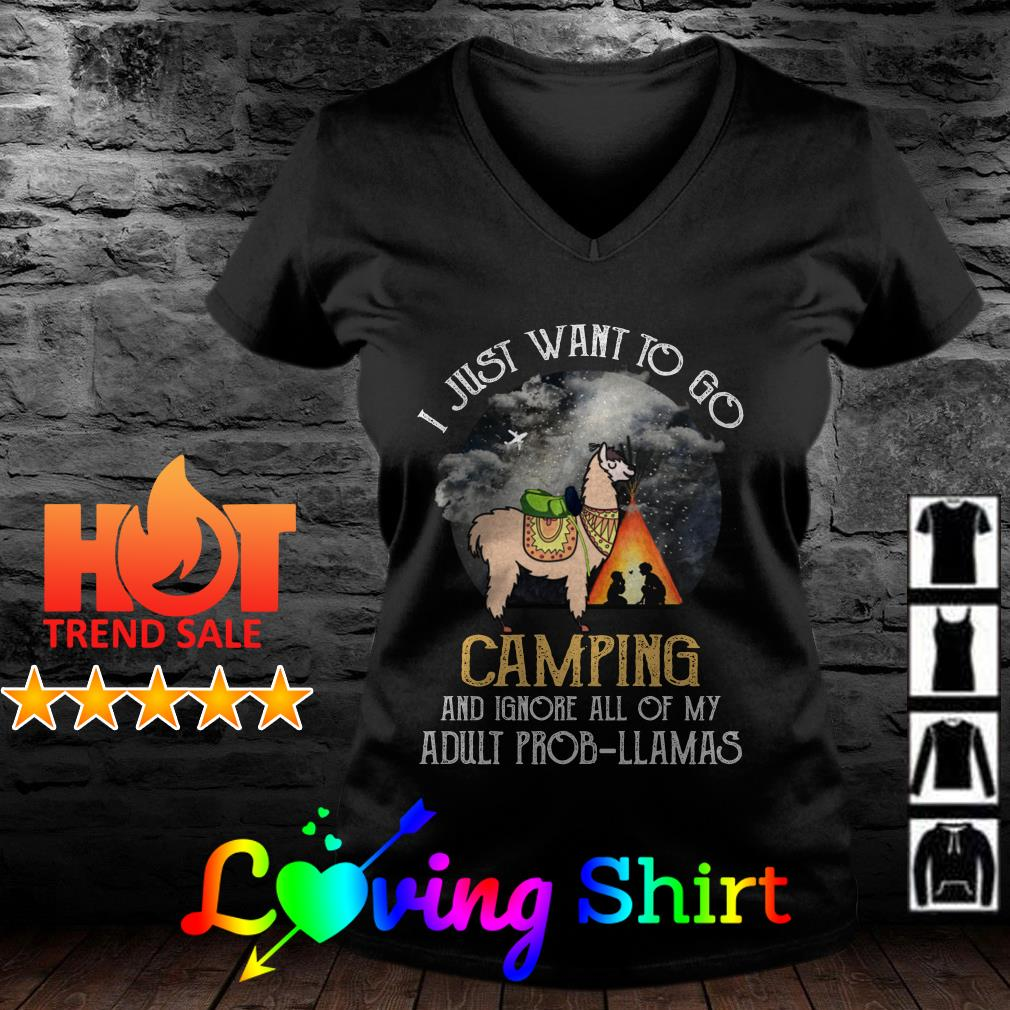 I just want to Go Camping and Ignore All of My Adult Prob Llama shirt