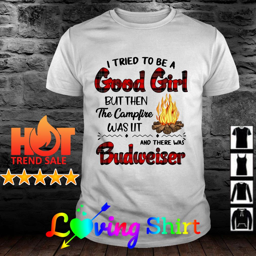 I tried to be a good girl but then the bonfire was lit and there was Budweiser shirt
