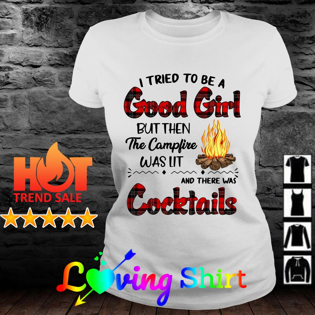 I tried to be a good girl but then the bonfire was lit and there was Cocktails shirt