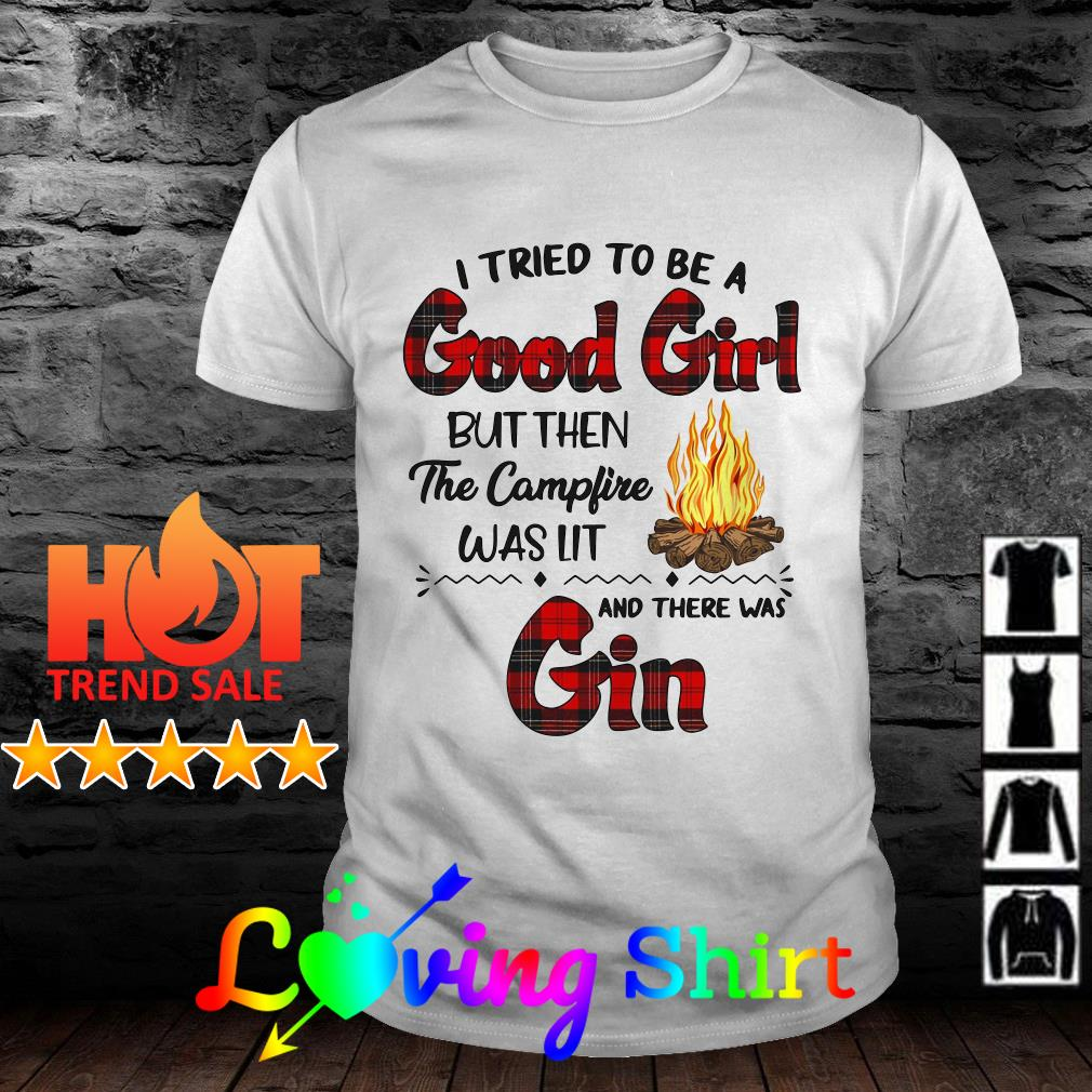 I tried to be a good girl but then the bonfire was lit and there was Gin shirt