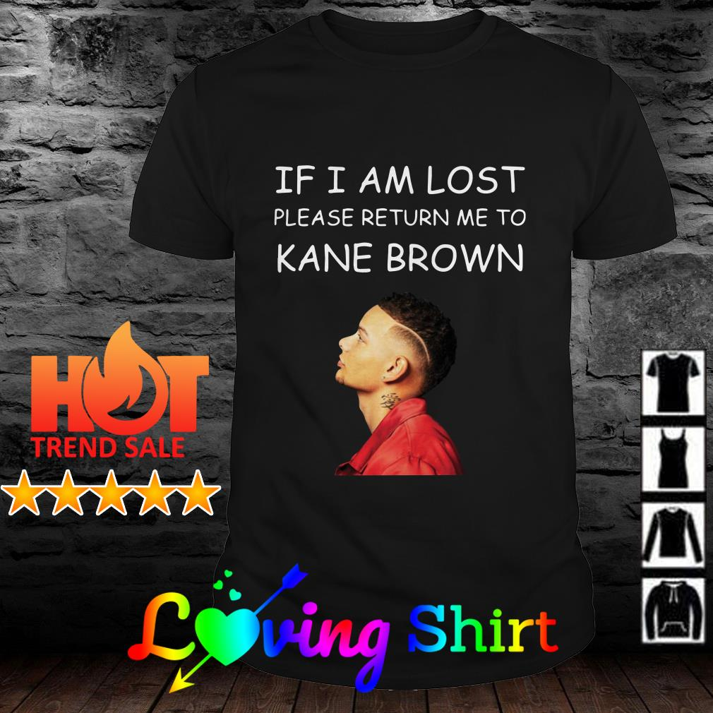 If I am lost please return me to Kane Brown shirt
