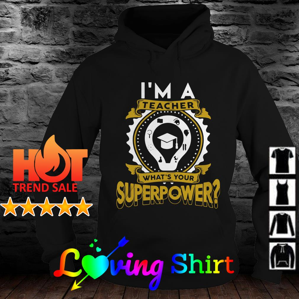 I'm a teacher what's your superpower shirt