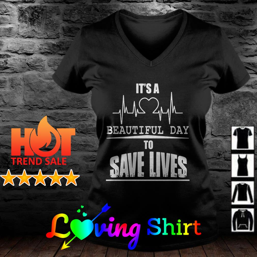 It's a beautiful day to save lives shirt