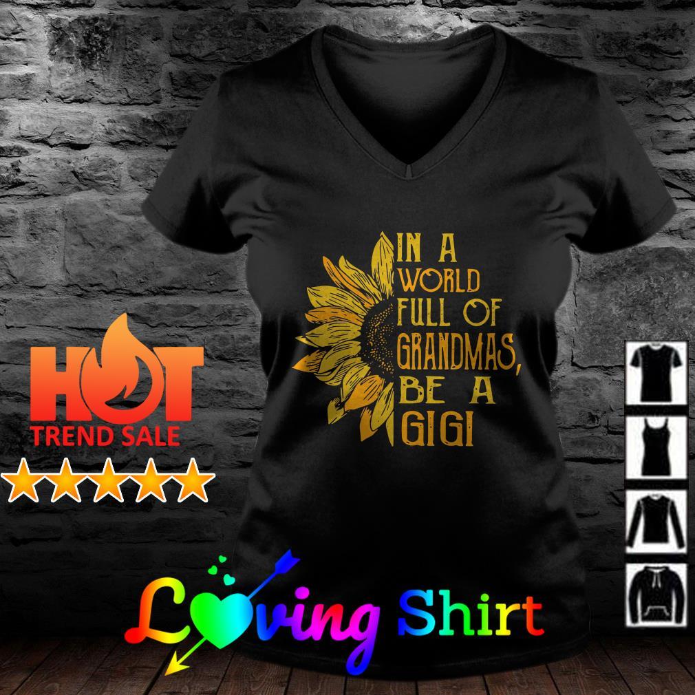 Sunflower In a world full of grandmas be a gigi shirt