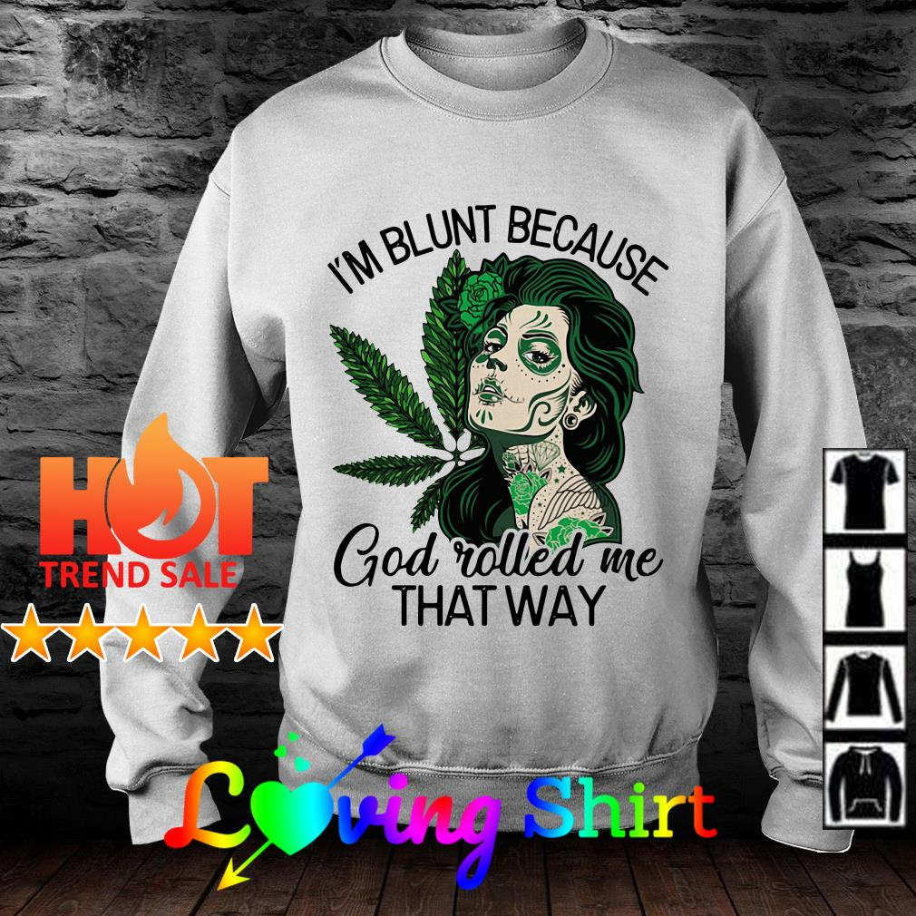 Tattoos girl I'm blunt because God rolled me that way shirt