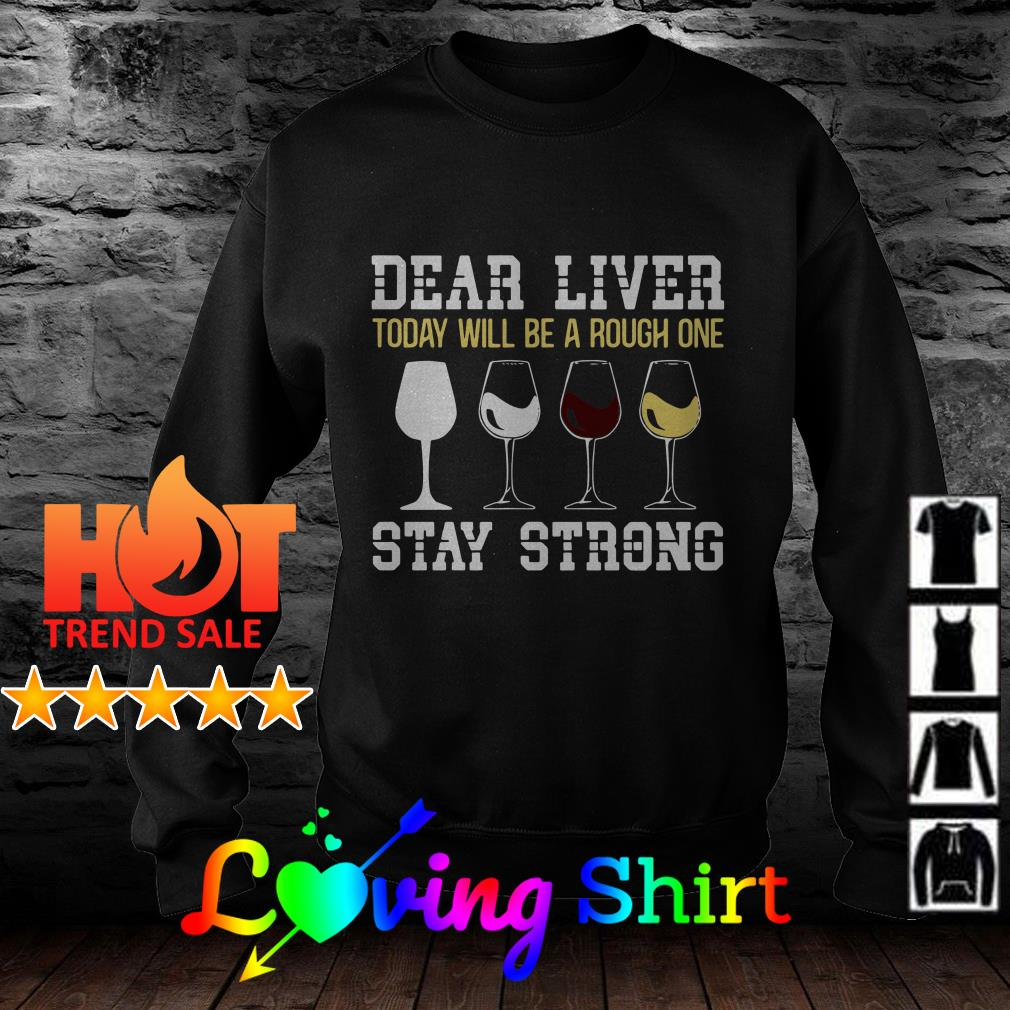Wine dear liver today will be a rough one stay strong shirt