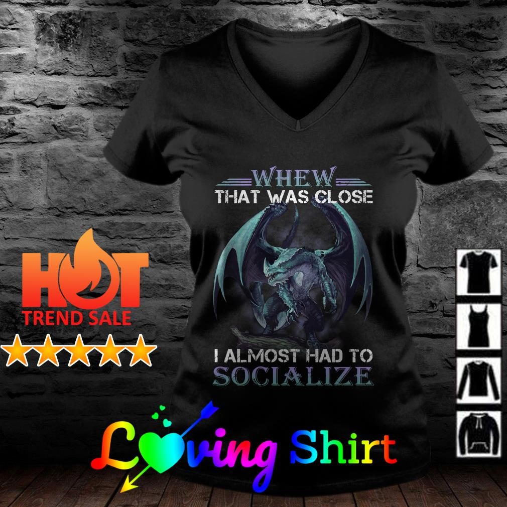 Dragon When that was close I almost had to socialize shirt