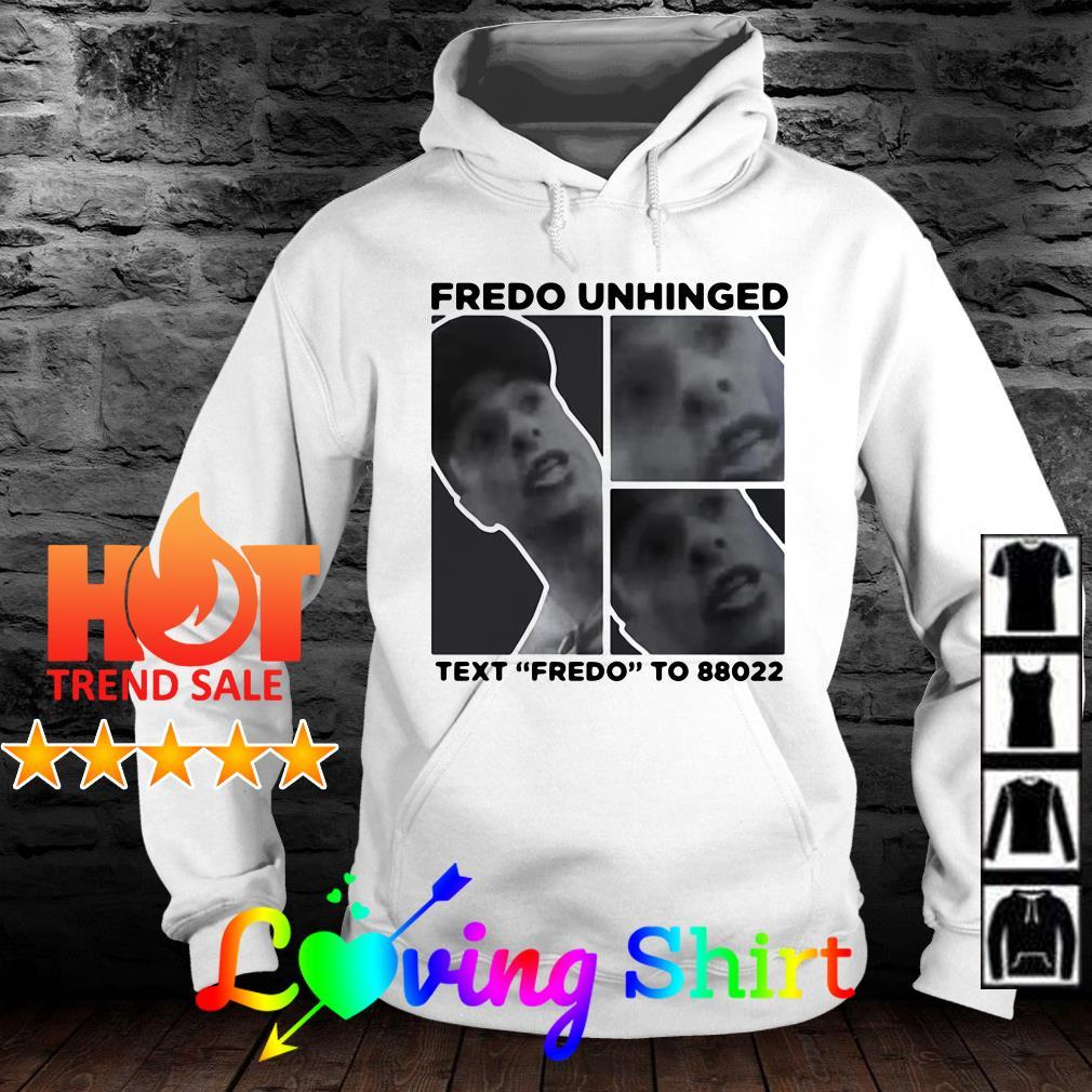 """Fredo Unhinged Text """"Fredo"""" To 88022 shirt"""