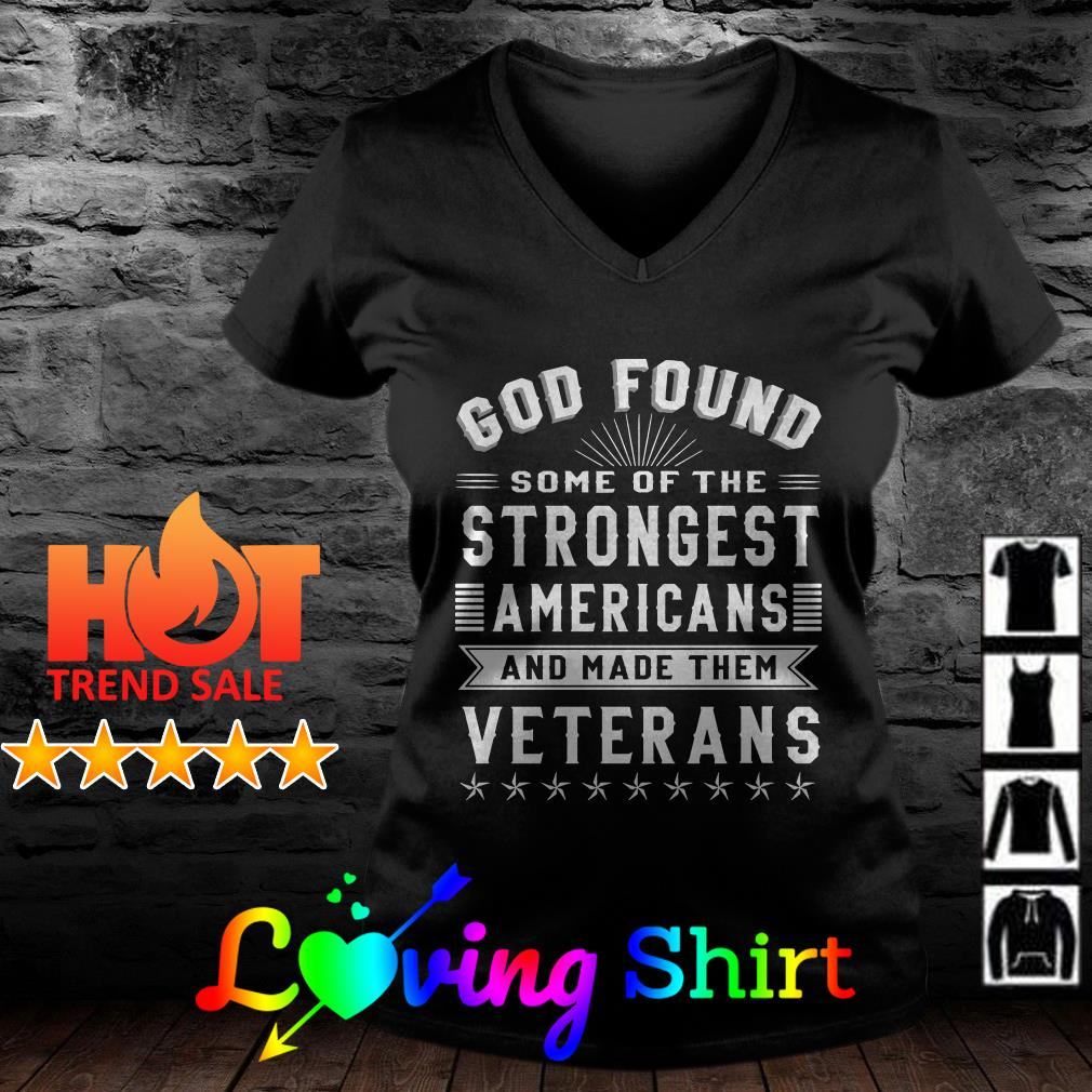 God found some of the strongest Americans and made them veterans shirt