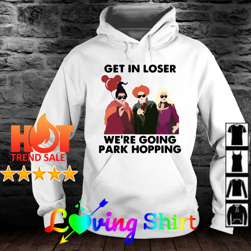 Hocus Pocus get in loser we're going park hopping shirt