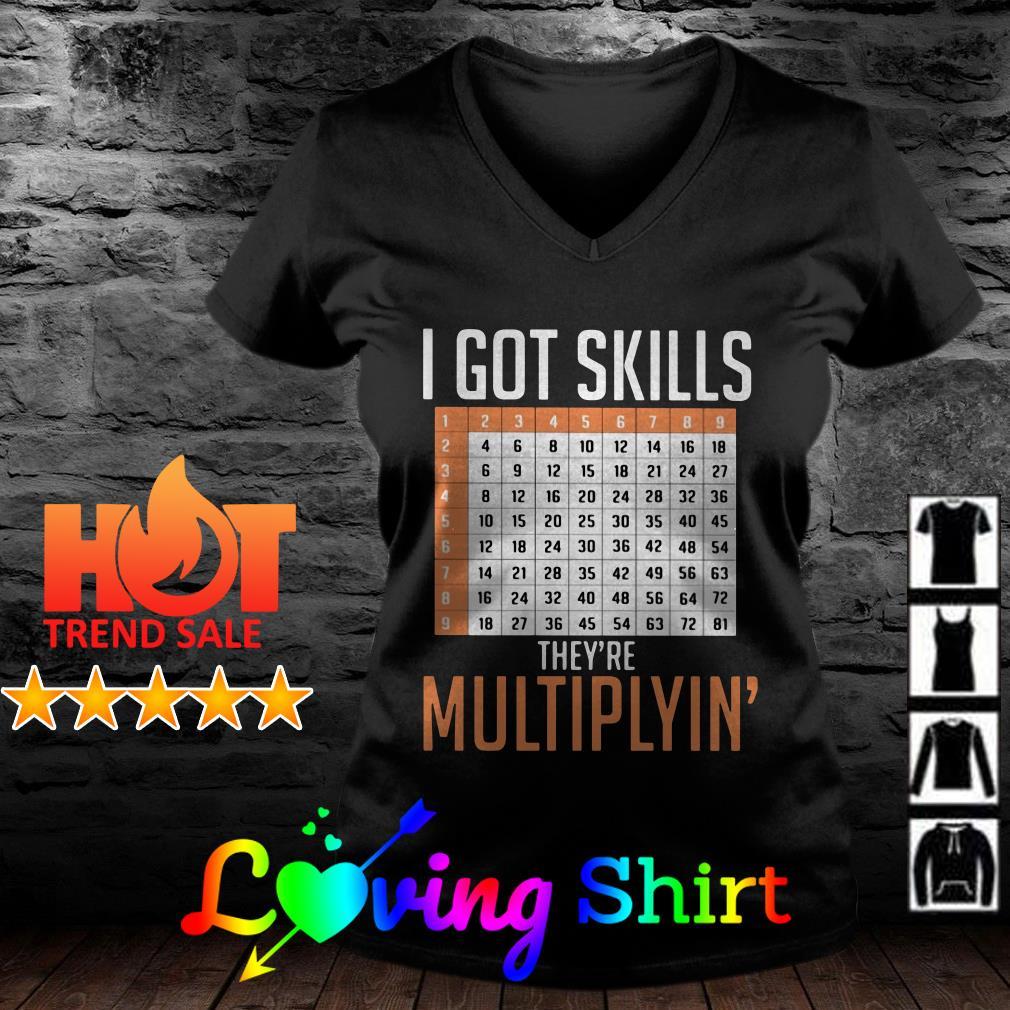 I got skills they're multiplying shirt