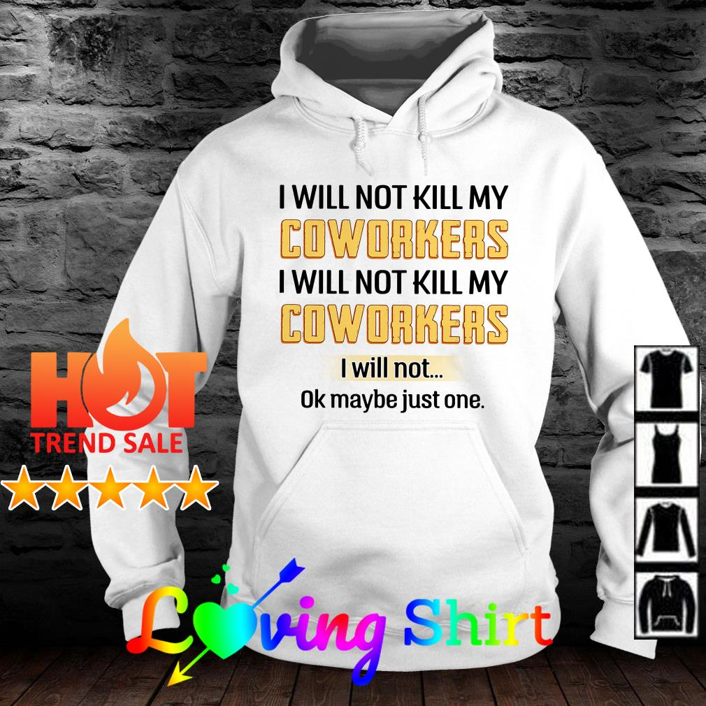 I will not kill my coworkers I will not kill my coworkers I will not ok maybe just one shirt