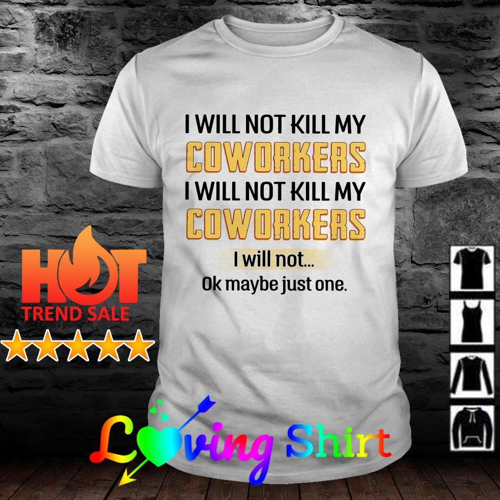 I will not kill my coworkers I will not kill my coworkers I will not ok maybe just one shirt