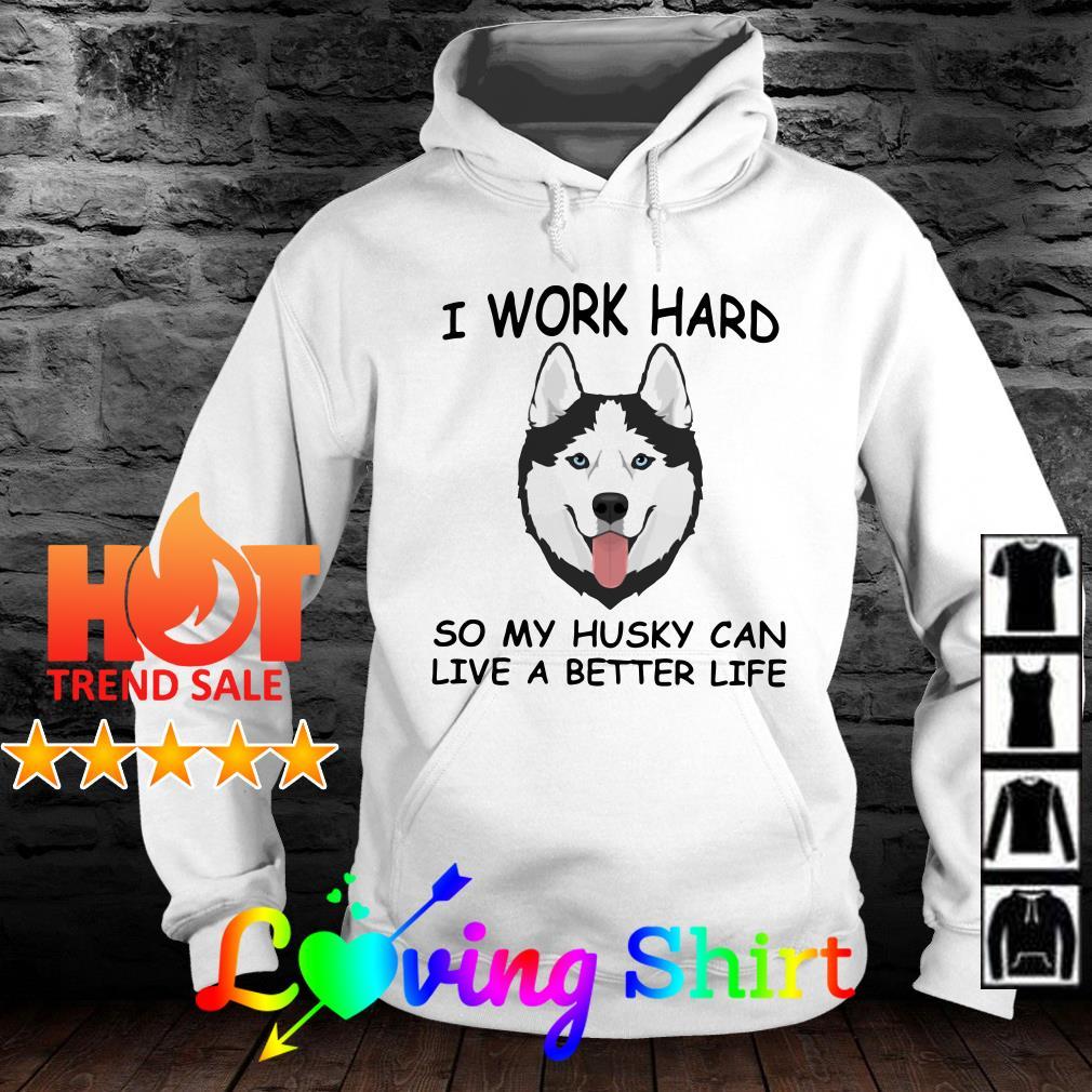 I work hard so my husky can live a better life shirt