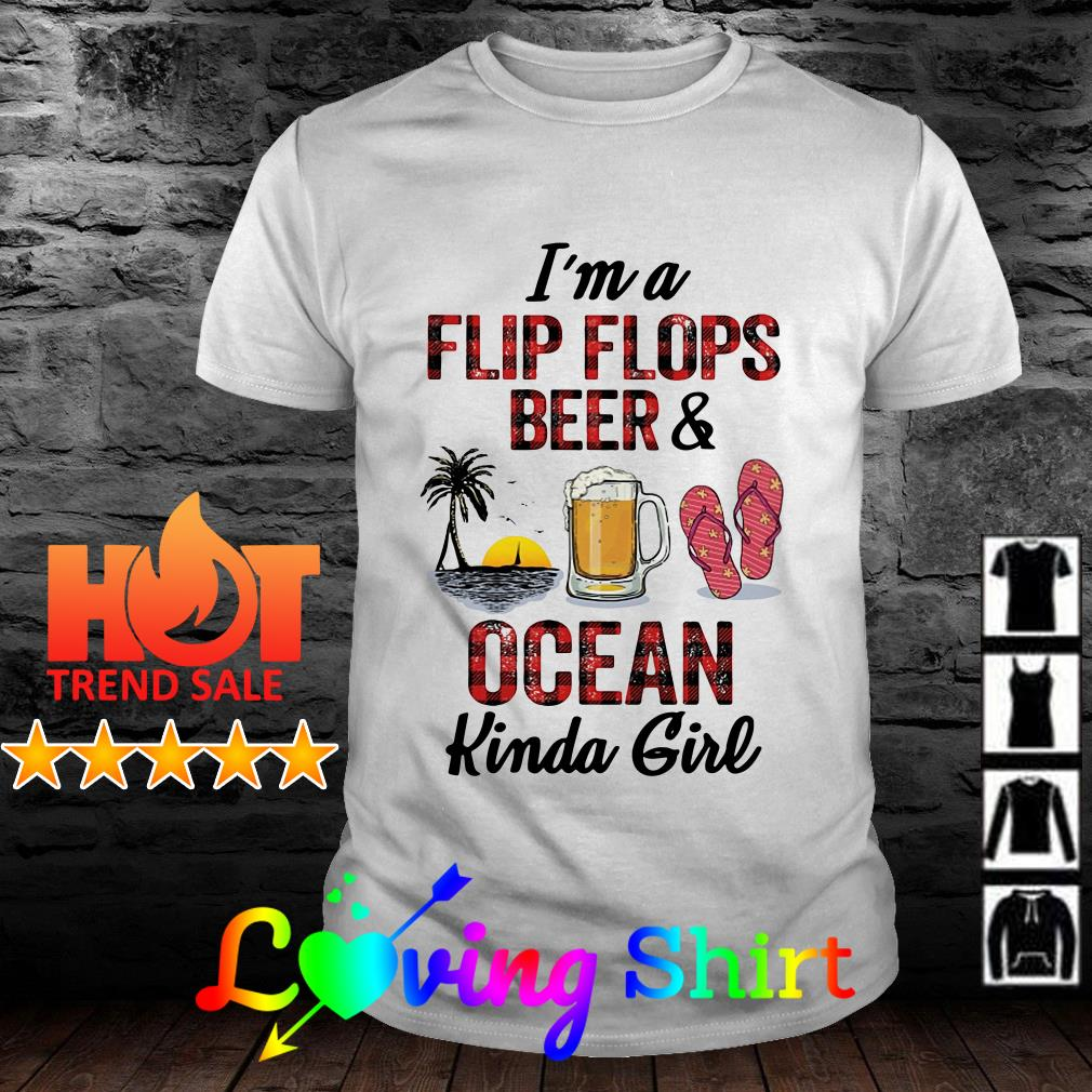 I'm a flip flops beer and ocean kinda girl shirt