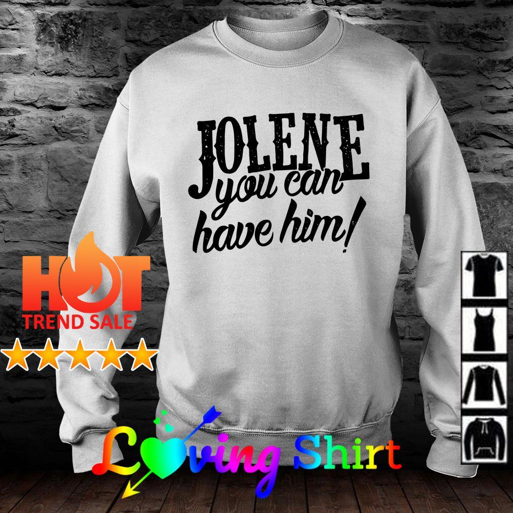 Jolene you can have him shirt