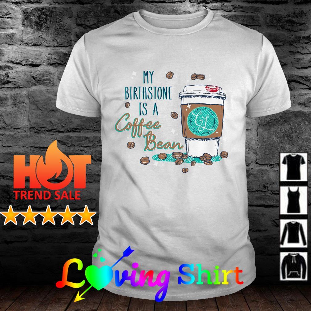 My birthstone is a coffee bean shirt