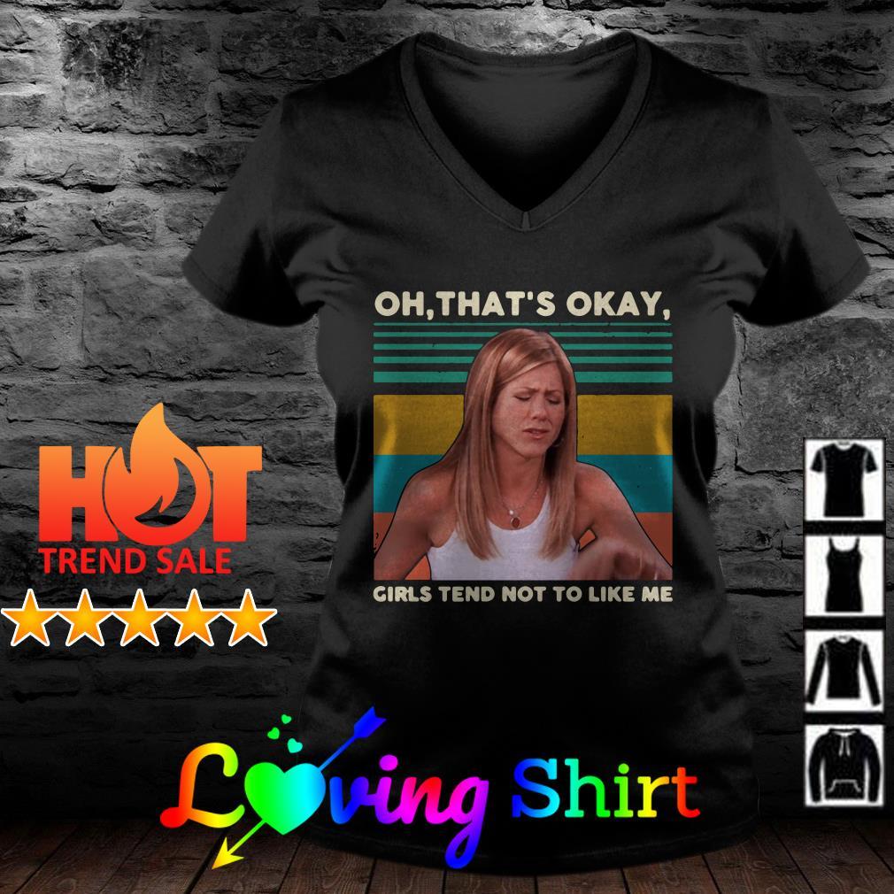 Rachel Green oh that's okay girls tend not to like me vintage shirt