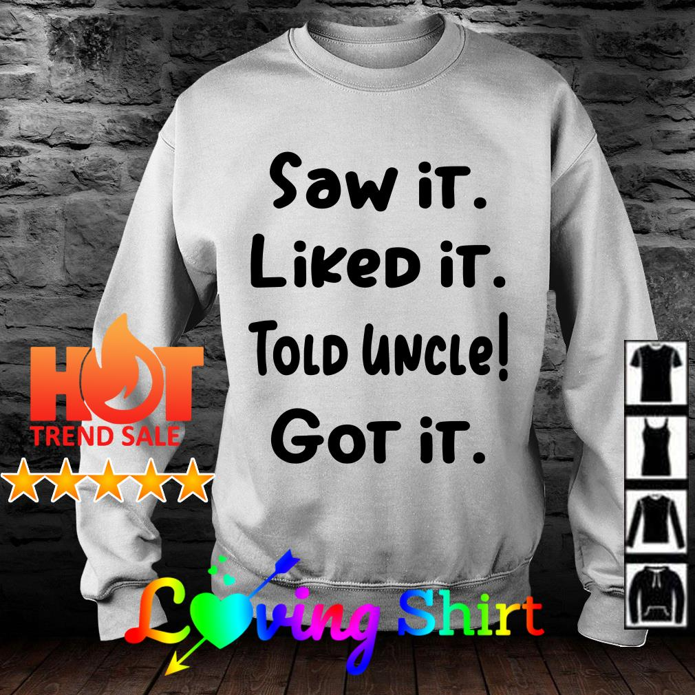 Saw it liked it told uncle got it shirt