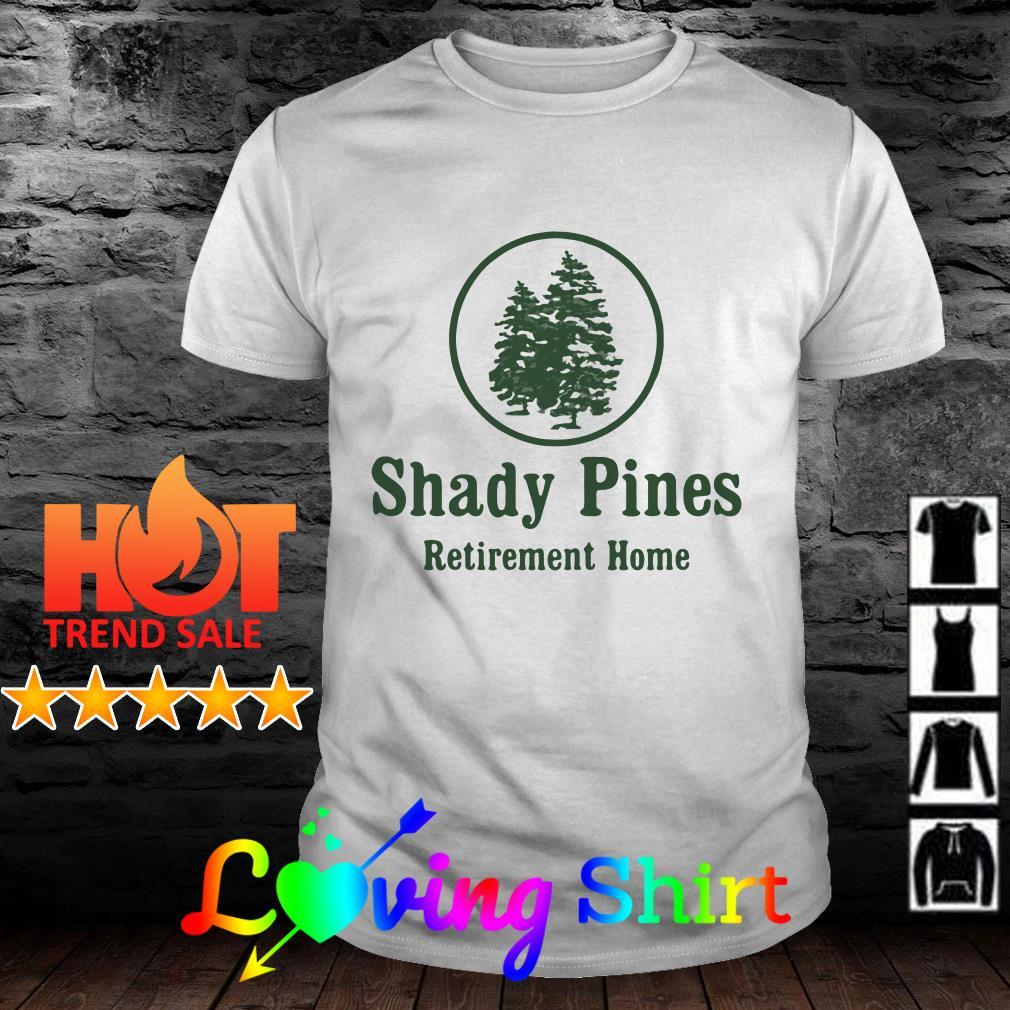 Shady pines retirement home shirt