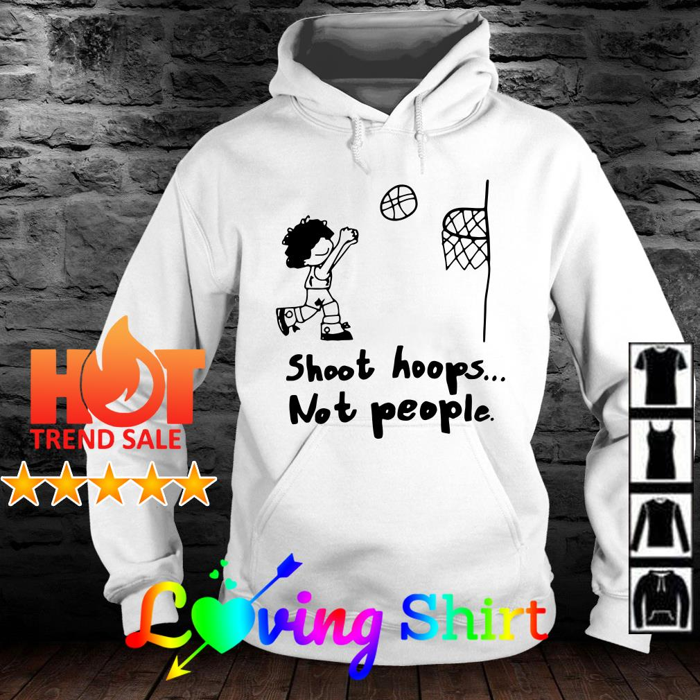 Shoot hoops not people shirt