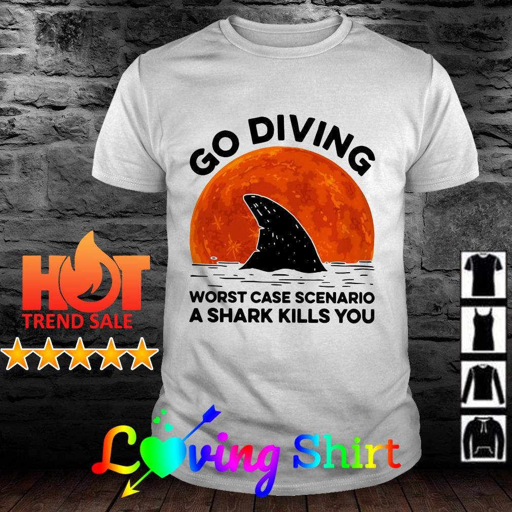 Shop Go diving worst case scenario a shark kills you sunset shirt