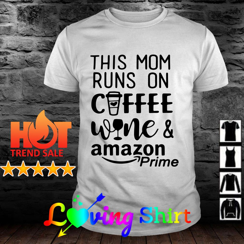 This mom runs on coffee wine and amazon prime shirt