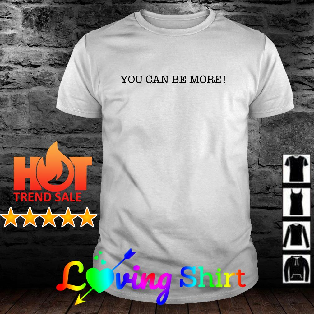 You can be more shirt