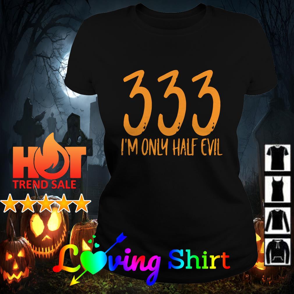 333 I'm only half evil shirt