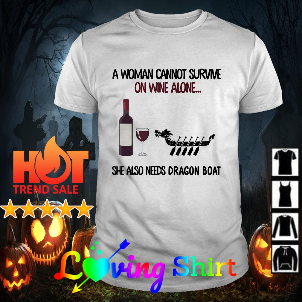 A woman cannot survive on wine alone she also needs Dragon boat shirt