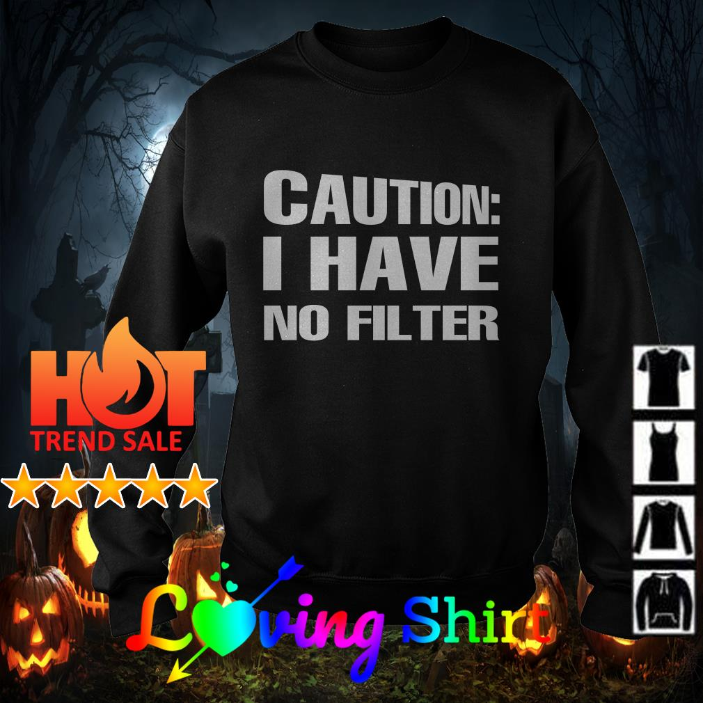 Caution I have no filter shirt