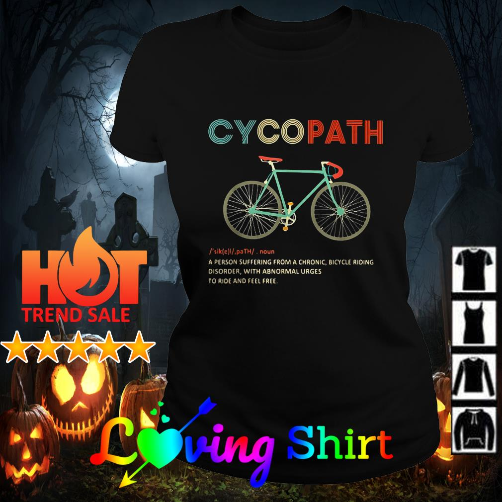 Cycopath a person suffering from a chronic bicycle riding disorder shirt