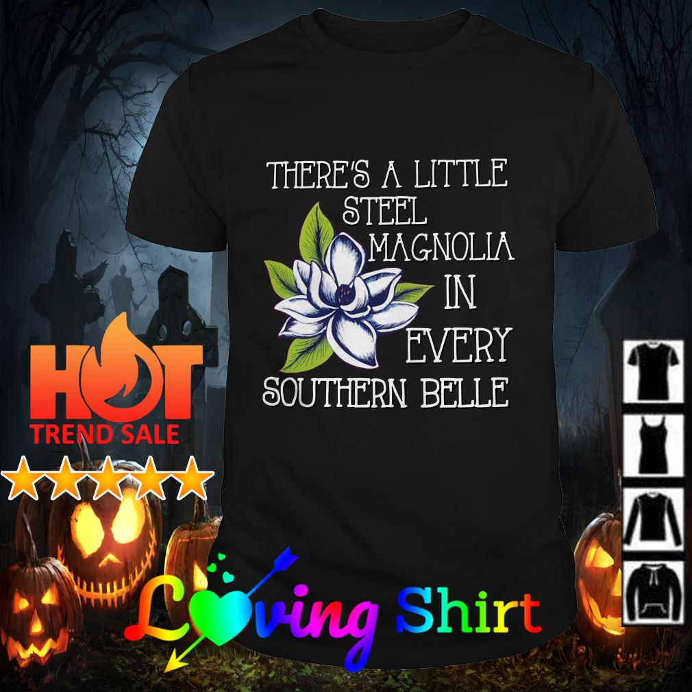 Flower there's a little steel magnolia in every southern belle shirt
