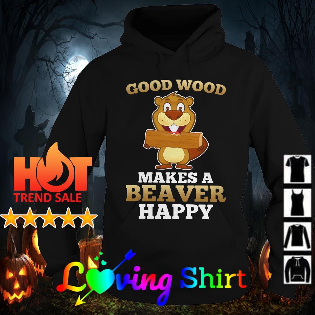 Good wood makes a beaver happy shirt