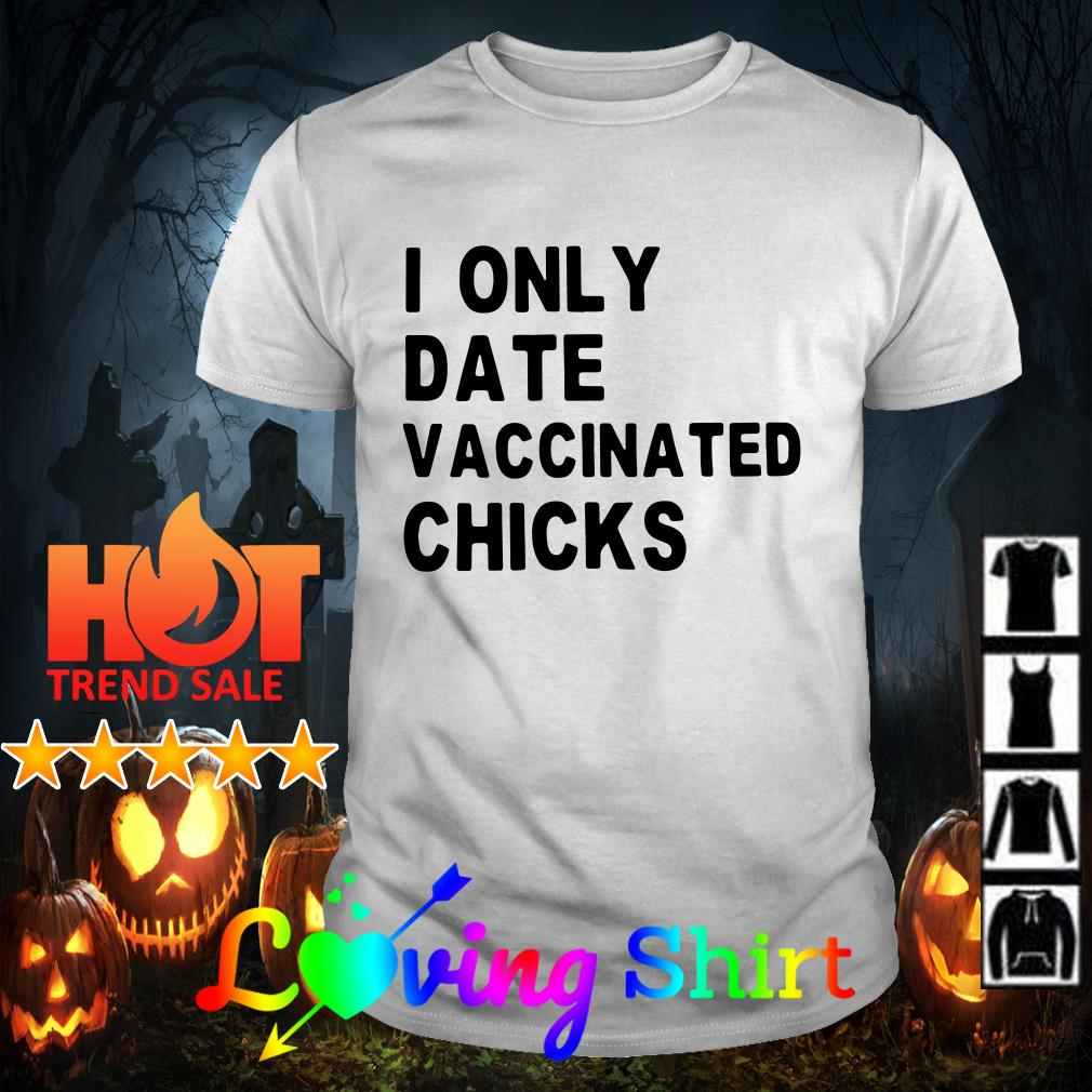 I only date vaccinated chicks shirt