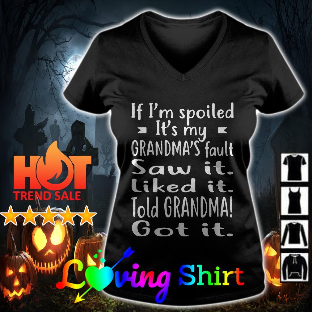 If I'm spoiled it's my grandma's fault saw it liked it told grandma got it shirt