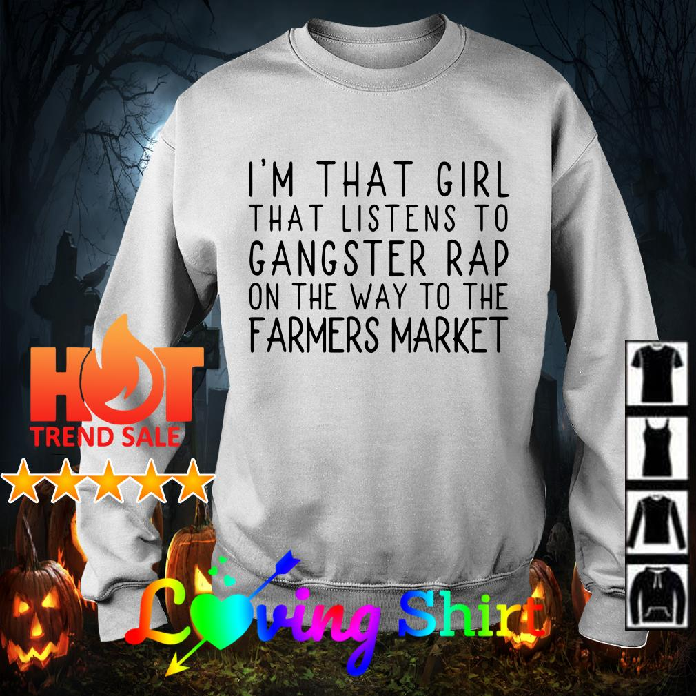 I'm that girl that listens to gangster rap on the way shirt