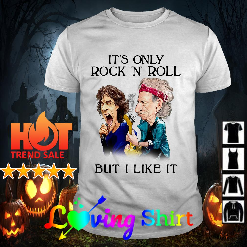 It's only Rock 'n' Roll but I like it shirt